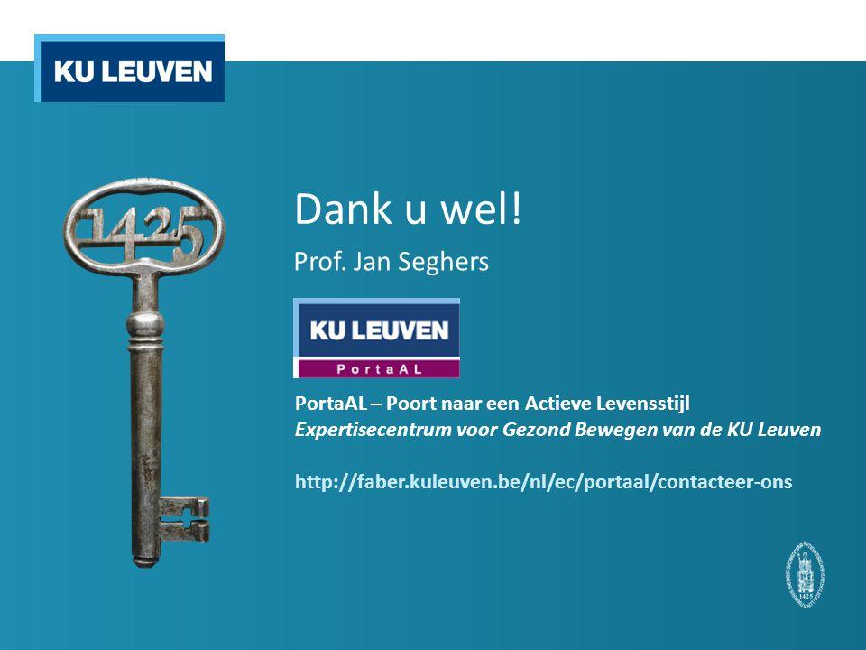 Dank u wel! Prof. Jan Seghers PortaAL – Poort naar een Actieve Levensstijl Expertisecentrum voor Gezond Bewegen van de KU Leuven http://faber.kuleuven