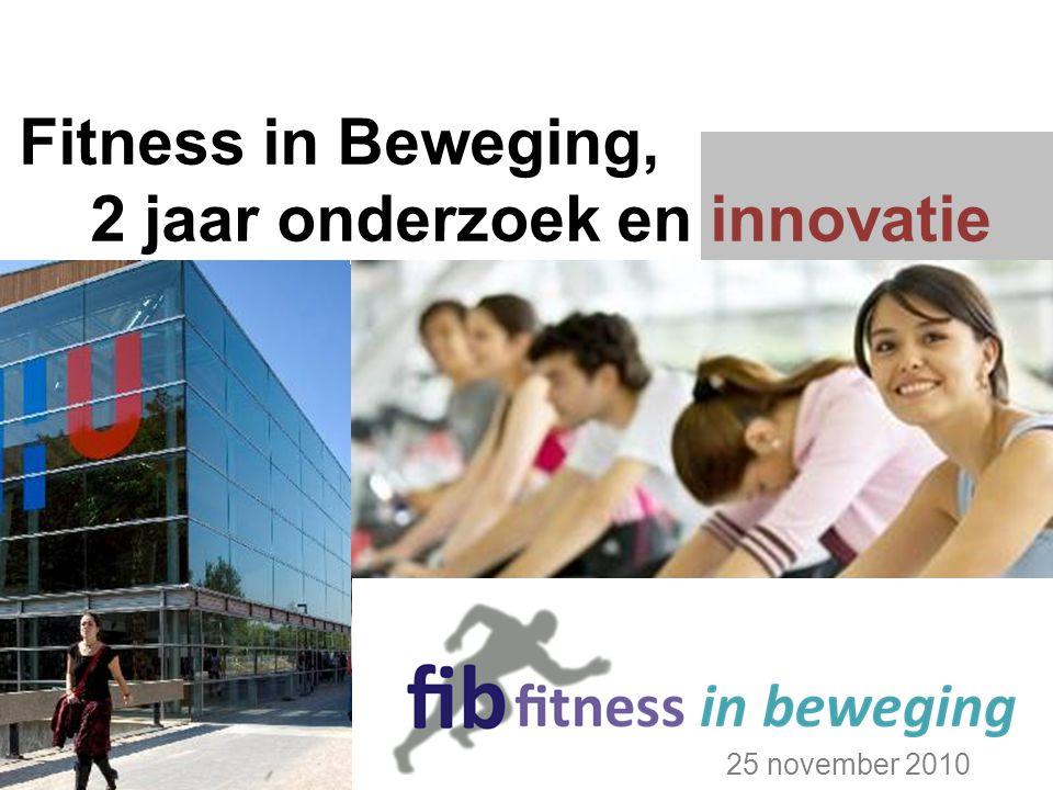 Fitness in Beweging, 2 jaar onderzoek en innovatie 25 november 2010
