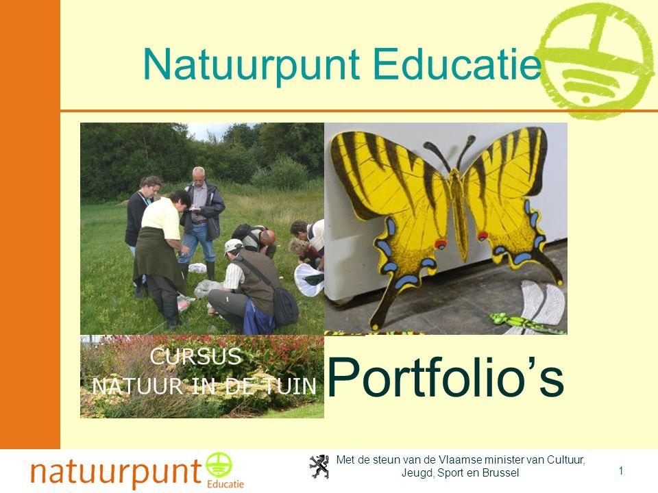 Met de steun van de Vlaamse minister van Cultuur, Jeugd, Sport en Brussel 1 Natuurpunt Educatie Portfolio's