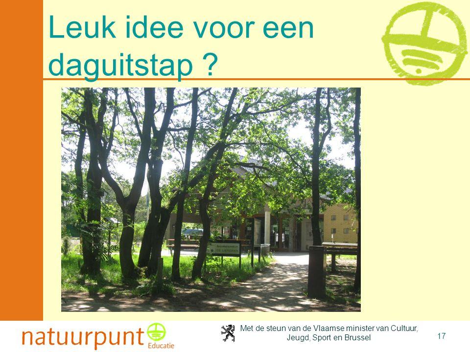 Met de steun van de Vlaamse minister van Cultuur, Jeugd, Sport en Brussel 17 Leuk idee voor een daguitstap ? Geleid bezoek aan het Natuurpunt Museum e