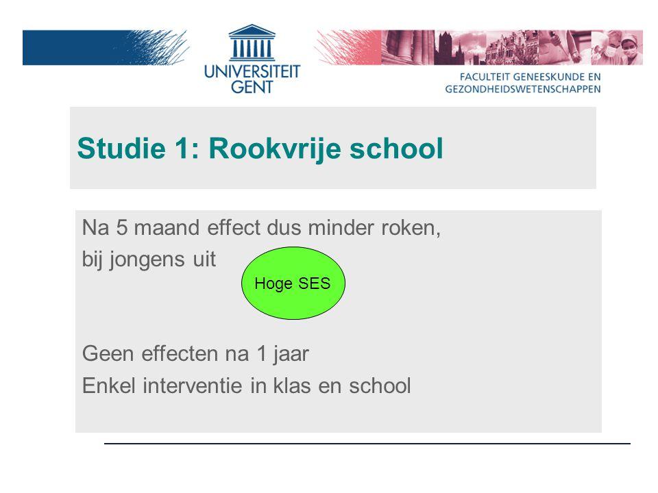 Studie 1: Rookvrije school Na 5 maand effect dus minder roken, bij jongens uit Geen effecten na 1 jaar Enkel interventie in klas en school Hoge SES