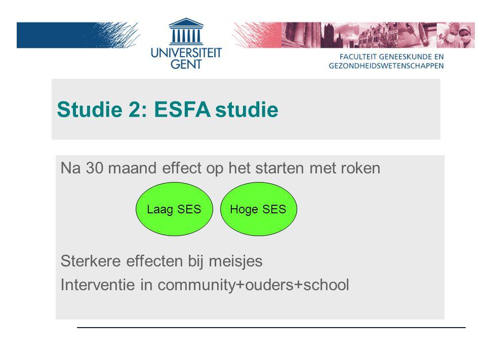 Studie 2: ESFA studie Na 30 maand effect op het starten met roken Sterkere effecten bij meisjes Interventie in community+ouders+school Hoge SESLaag SES