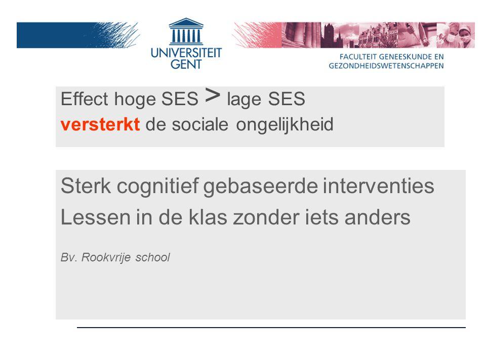 Effect hoge SES > lage SES versterkt de sociale ongelijkheid Sterk cognitief gebaseerde interventies Lessen in de klas zonder iets anders Bv.