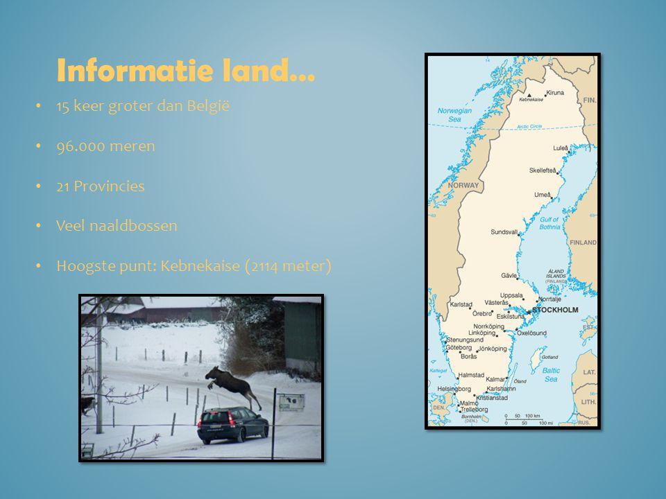 Informatie land… 15 keer groter dan België 96.000 meren 21 Provincies Veel naaldbossen Hoogste punt: Kebnekaise (2114 meter)