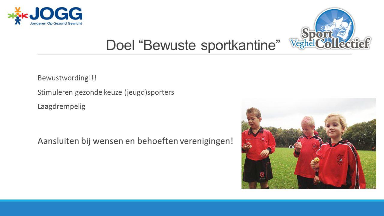 """Doel """"Bewuste sportkantine"""" Bewustwording!!! Stimuleren gezonde keuze (jeugd)sporters Laagdrempelig Aansluiten bij wensen en behoeften verenigingen!"""