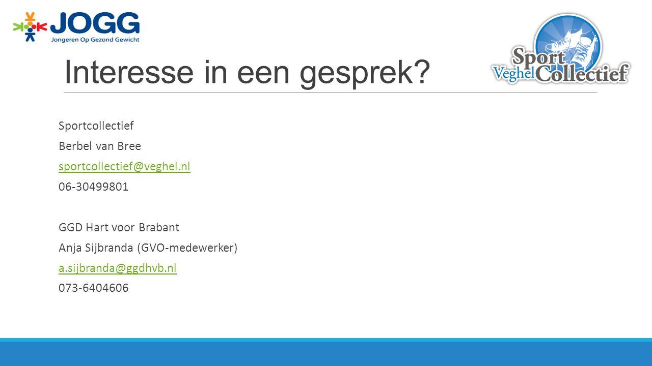 Interesse in een gesprek? Sportcollectief Berbel van Bree sportcollectief@veghel.nl 06-30499801 GGD Hart voor Brabant Anja Sijbranda (GVO-medewerker)
