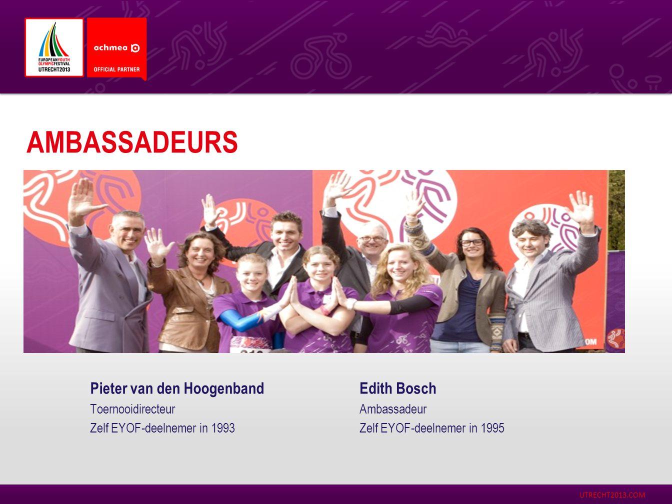 UTRECHT2013.COM AMBASSADEURS Pieter van den Hoogenband Toernooidirecteur Zelf EYOF-deelnemer in 1993 Edith Bosch Ambassadeur Zelf EYOF-deelnemer in 19