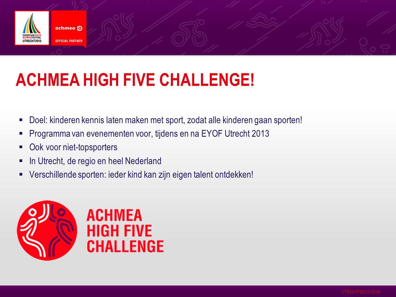 UTRECHT2013.COM ACHMEA HIGH FIVE CHALLENGE!  Doel: kinderen kennis laten maken met sport, zodat alle kinderen gaan sporten!  Programma van evenement