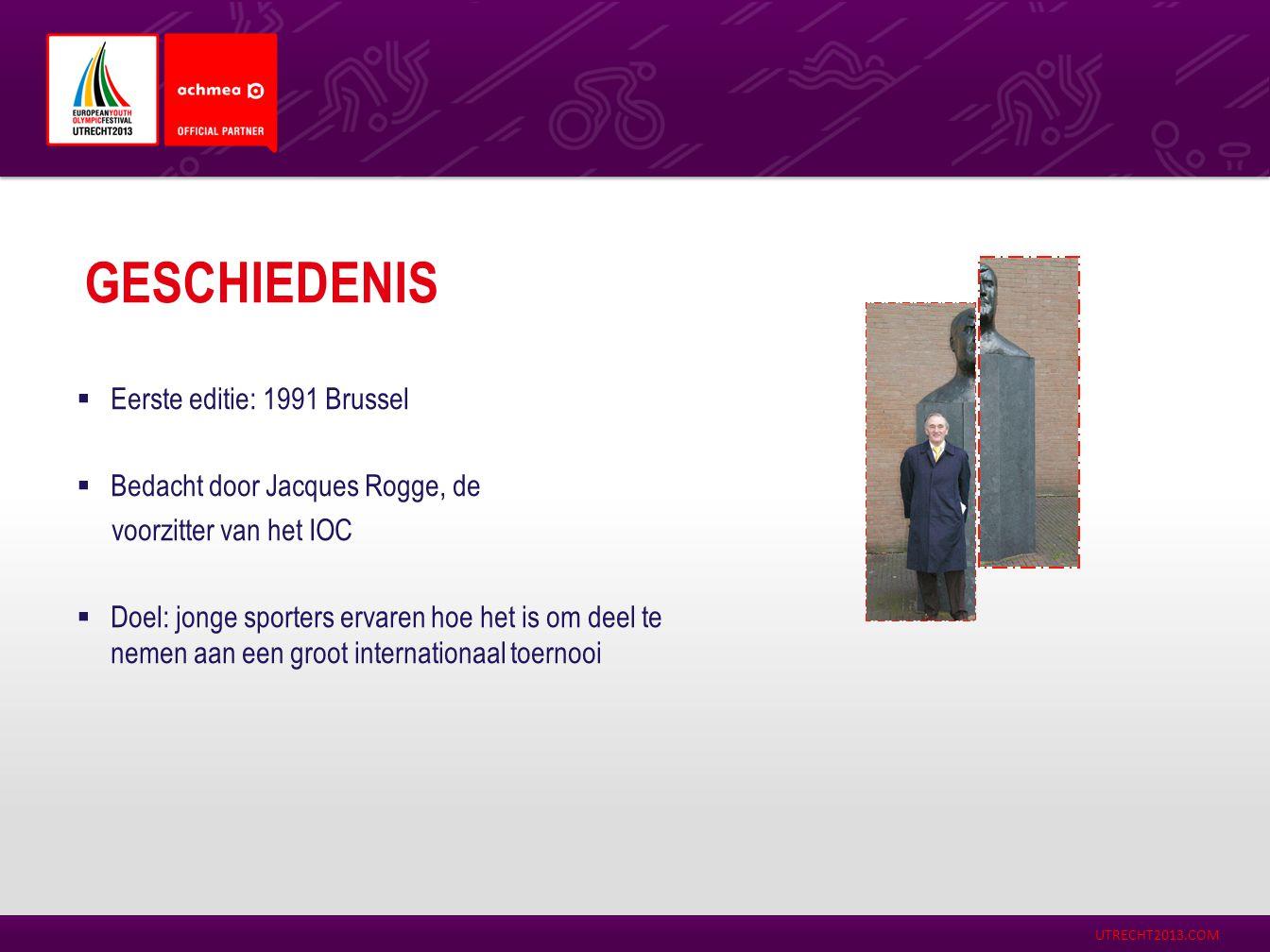 UTRECHT2013.COM  Eerste editie: 1991 Brussel  Bedacht door Jacques Rogge, de voorzitter van het IOC  Doel: jonge sporters ervaren hoe het is om dee