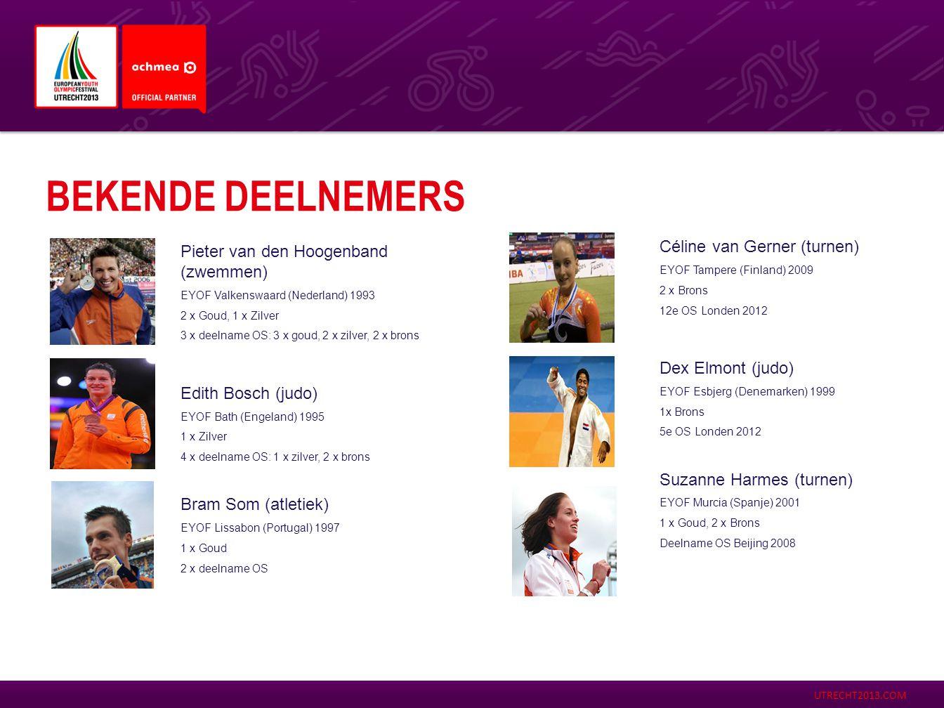 UTRECHT2013.COM Céline van Gerner (turnen) EYOF Tampere (Finland) 2009 2 x Brons 12e OS Londen 2012 Dex Elmont (judo) EYOF Esbjerg (Denemarken) 1999 1