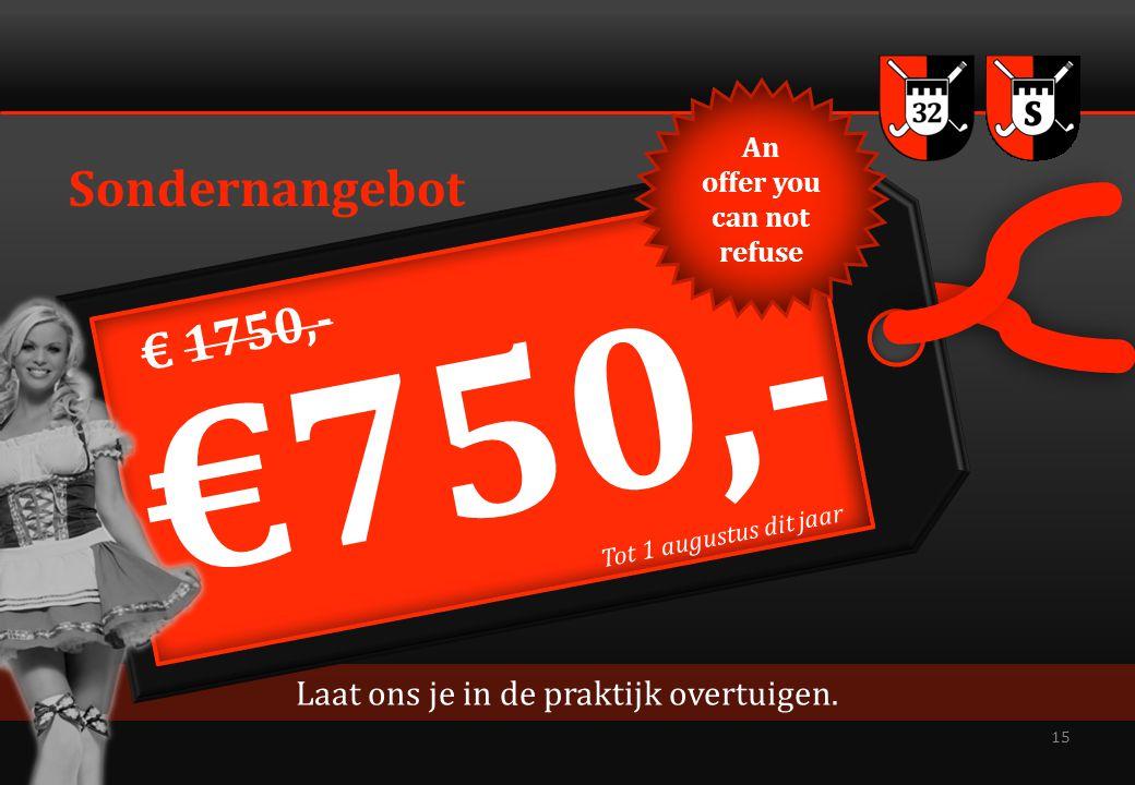 15 Sondernangebot Laat ons je in de praktijk overtuigen. €750,- € 1750,- Tot 1 augustus dit jaar An offer you can not refuse