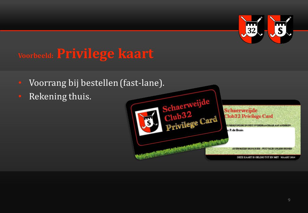 9 Voorbeeld: Privilege kaart Voorrang bij bestellen (fast-lane). Rekening thuis.