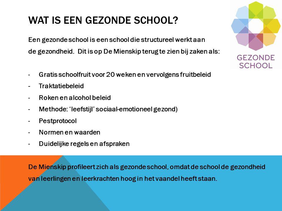 WAT IS EEN GEZONDE SCHOOL? Een gezonde school is een school die structureel werkt aan de gezondheid. Dit is op De Mienskip terug te zien bij zaken als