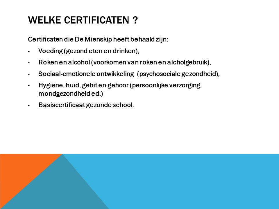 WELKE CERTIFICATEN ? Certificaten die De Mienskip heeft behaald zijn: -Voeding (gezond eten en drinken), -Roken en alcohol (voorkomen van roken en alc