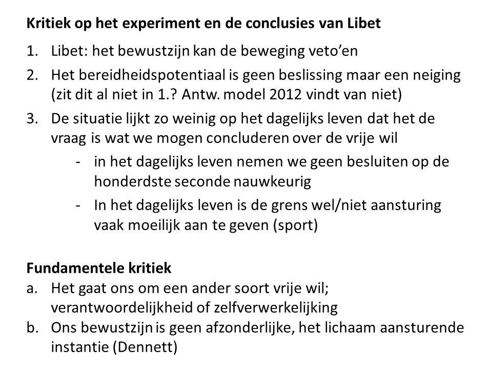 Kritiek op het experiment en de conclusies van Libet 1.Libet: het bewustzijn kan de beweging veto'en 2.Het bereidheidspotentiaal is geen beslissing ma