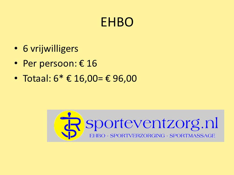 EHBO 6 vrijwilligers Per persoon: € 16 Totaal: 6* € 16,00= € 96,00