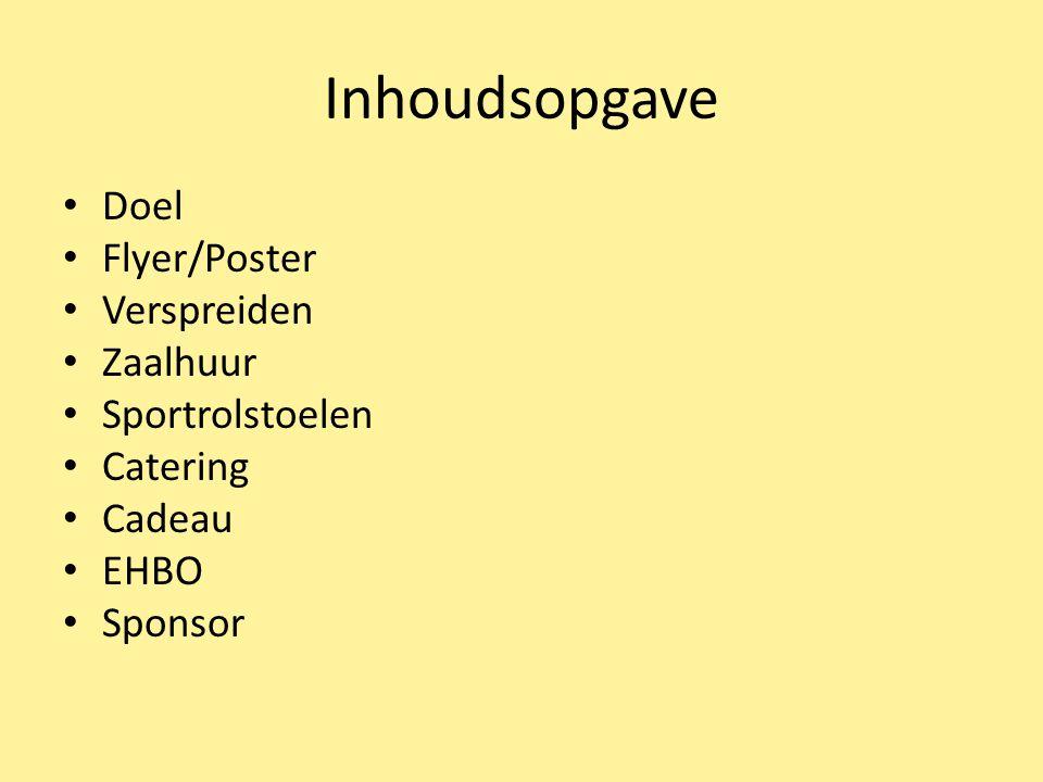 Inhoudsopgave Doel Flyer/Poster Verspreiden Zaalhuur Sportrolstoelen Catering Cadeau EHBO Sponsor