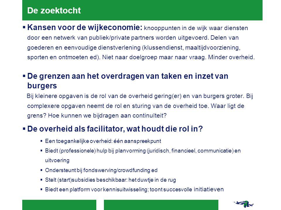 De zoektocht  Kansen voor de wijkeconomie: knooppunten in de wijk waar diensten door een netwerk van publiek/private partners worden uitgevoerd. Dele
