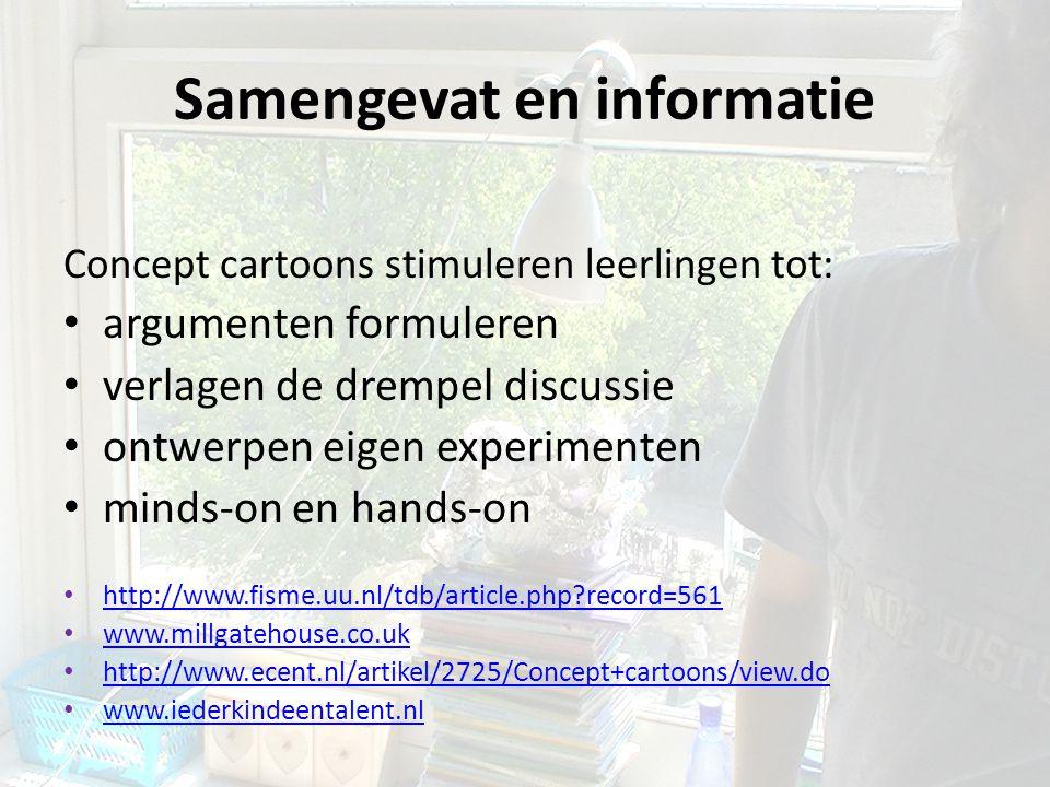 Samengevat en informatie Concept cartoons stimuleren leerlingen tot: argumenten formuleren verlagen de drempel discussie ontwerpen eigen experimenten