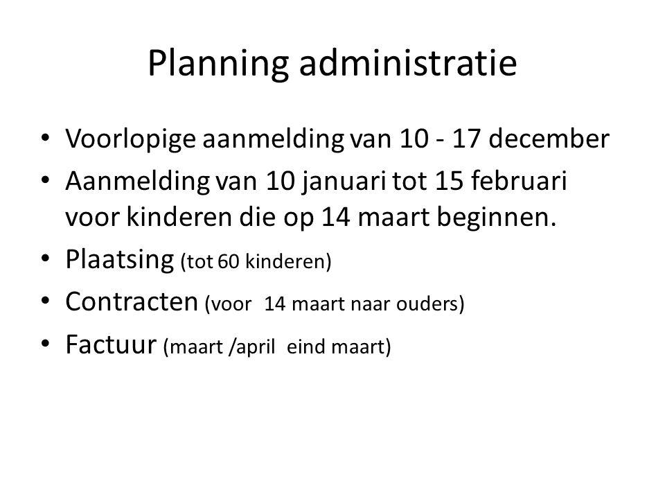Planning administratie Voorlopige aanmelding van 10 - 17 december Aanmelding van 10 januari tot 15 februari voor kinderen die op 14 maart beginnen. Pl