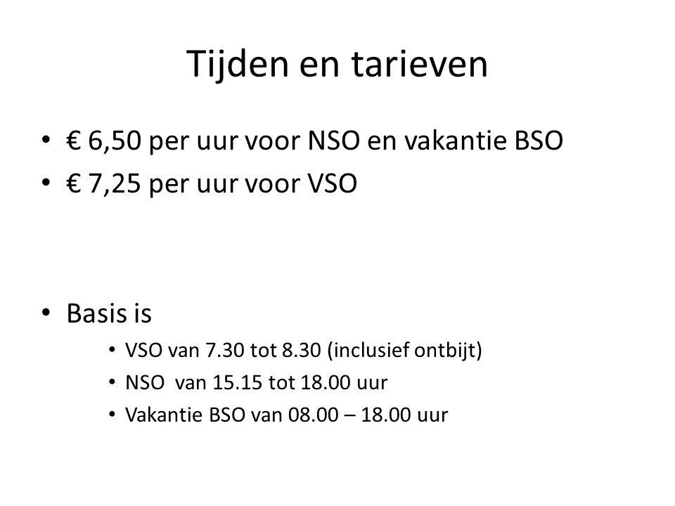 Tijden en tarieven € 6,50 per uur voor NSO en vakantie BSO € 7,25 per uur voor VSO Basis is VSO van 7.30 tot 8.30 (inclusief ontbijt) NSO van 15.15 tot 18.00 uur Vakantie BSO van 08.00 – 18.00 uur