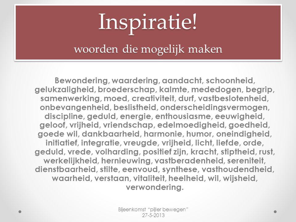 Inspiratie! woorden die mogelijk maken Bewondering, waardering, aandacht, schoonheid, gelukzaligheid, broederschap, kalmte, mededogen, begrip, samenwe