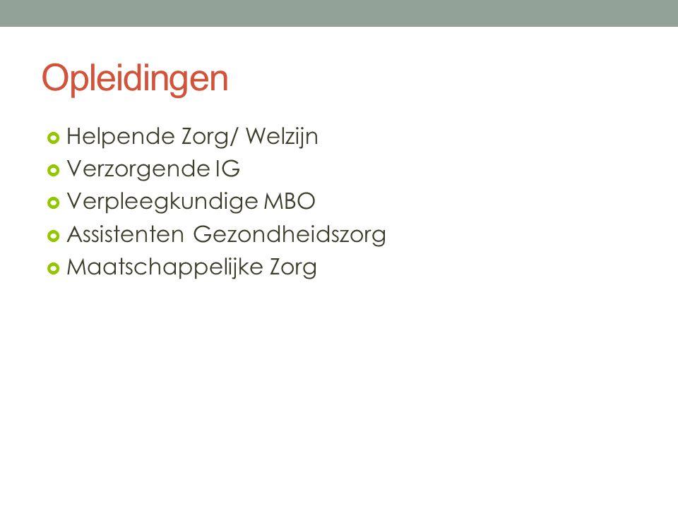 Opleidingen  Helpende Zorg/ Welzijn  Verzorgende IG  Verpleegkundige MBO  Assistenten Gezondheidszorg  Maatschappelijke Zorg