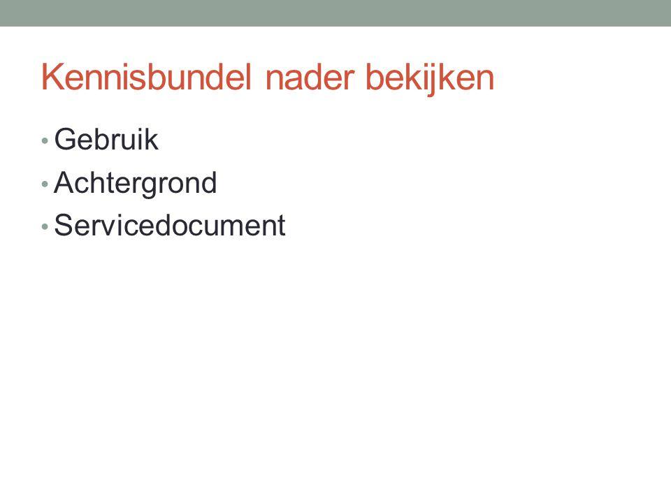Kennisbundel nader bekijken Gebruik Achtergrond Servicedocument
