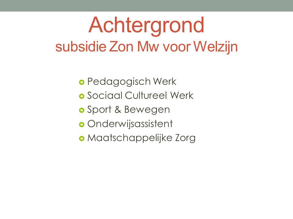 Achtergrond subsidie Zon Mw voor Welzijn  Pedagogisch Werk  Sociaal Cultureel Werk  Sport & Bewegen  Onderwijsassistent  Maatschappelijke Zorg