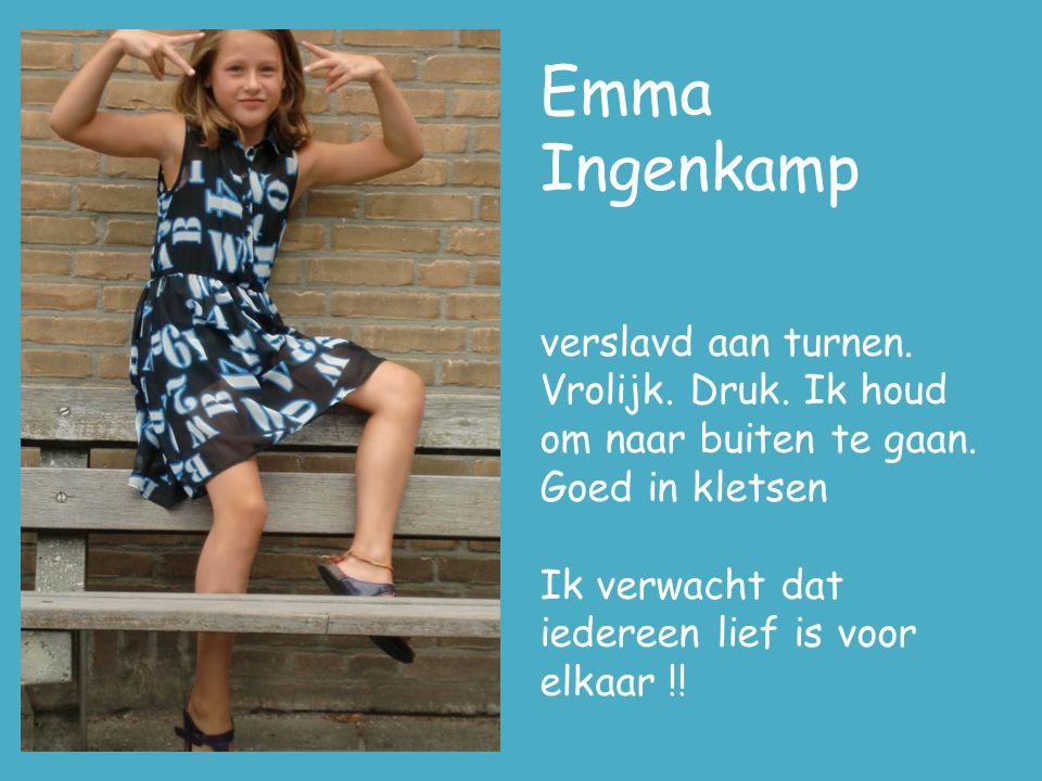 Emma Ingenkamp verslavd aan turnen. Vrolijk. Druk. Ik houd om naar buiten te gaan. Goed in kletsen Ik verwacht dat iedereen lief is voor elkaar !!