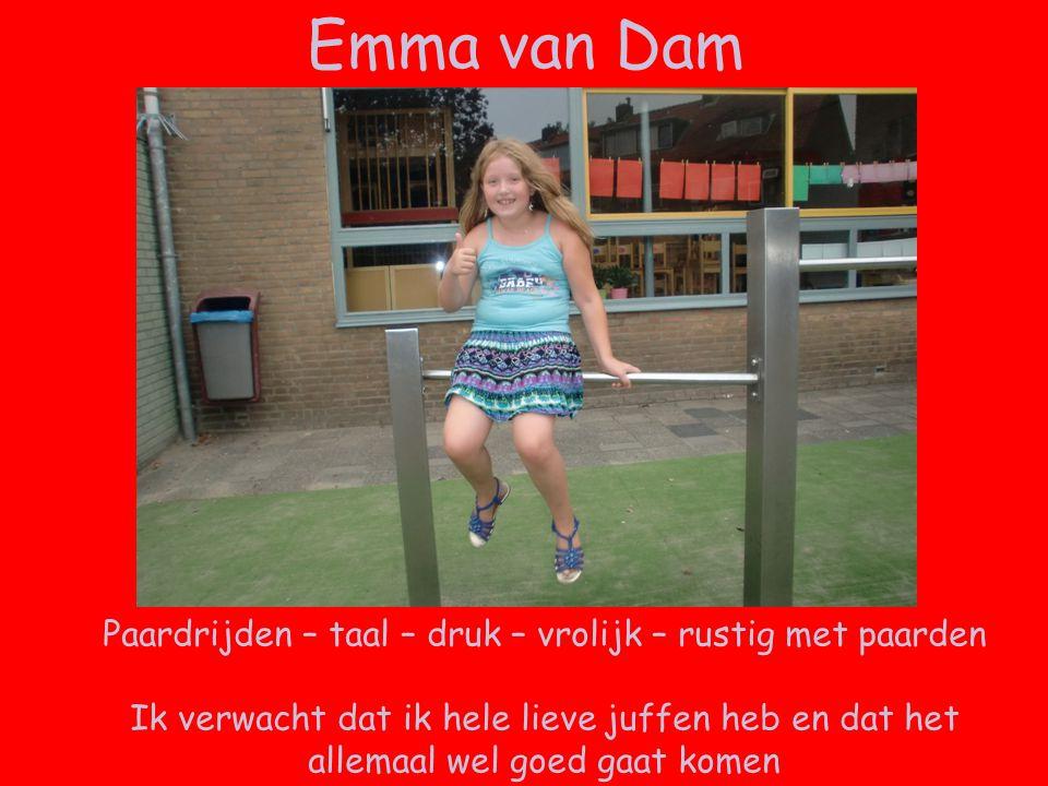 Emma van Dam Paardrijden – taal – druk – vrolijk – rustig met paarden Ik verwacht dat ik hele lieve juffen heb en dat het allemaal wel goed gaat komen