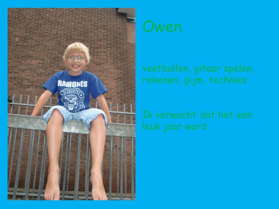 Owen voetballen, gitaar spelen, rekenen, gijm, technies Ik verwacht dat het een leuk jaar word