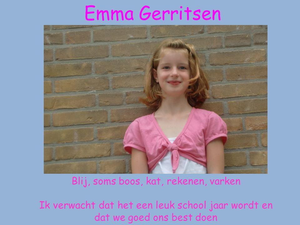 Emma Gerritsen Blij, soms boos, kat, rekenen, varken Ik verwacht dat het een leuk school jaar wordt en dat we goed ons best doen
