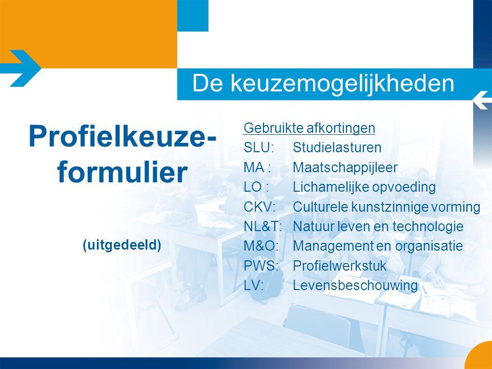 De keuzemogelijkheden Profielkeuze- formulier (uitgedeeld) Gebruikte afkortingen SLU:Studielasturen MA : Maatschappijleer LO : Lichamelijke opvoeding