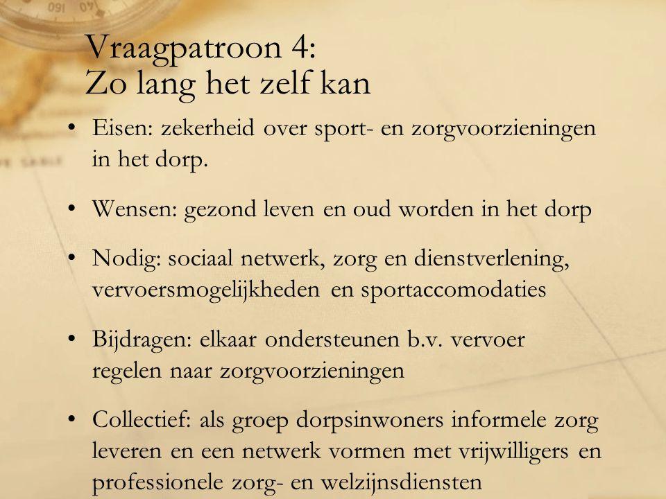 Vraagpatroon 4: Zo lang het zelf kan Eisen: zekerheid over sport- en zorgvoorzieningen in het dorp.