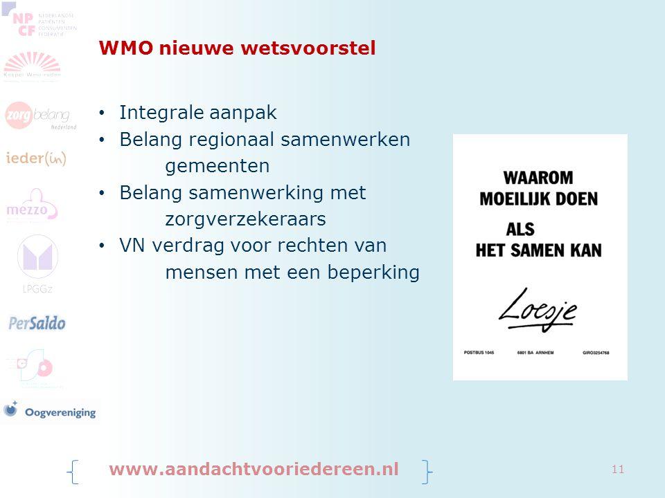 WMO nieuwe wetsvoorstel Integrale aanpak Belang regionaal samenwerken gemeenten Belang samenwerking met zorgverzekeraars VN verdrag voor rechten van mensen met een beperking www.aandachtvooriedereen.nl 11
