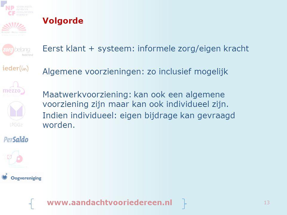 Volgorde Eerst klant + systeem: informele zorg/eigen kracht Algemene voorzieningen: zo inclusief mogelijk Maatwerkvoorziening: kan ook een algemene voorziening zijn maar kan ook individueel zijn.