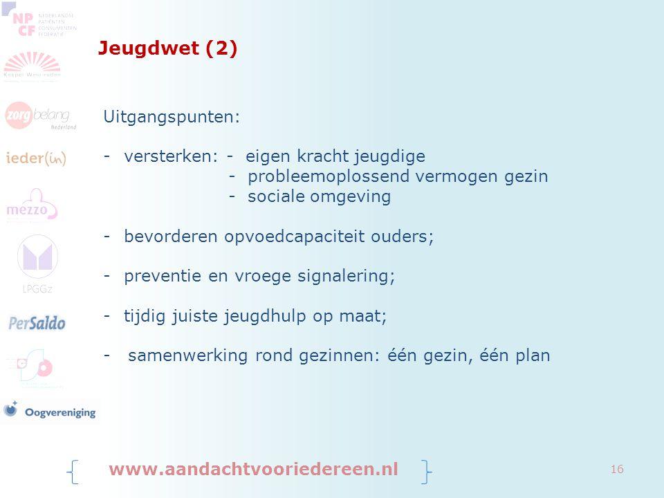 Jeugdwet (2) www.aandachtvooriedereen.nl 16 Uitgangspunten: -versterken: - eigen kracht jeugdige - probleemoplossend vermogen gezin - sociale omgeving