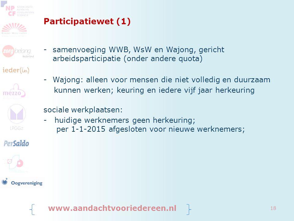 Participatiewet (1) -samenvoeging WWB, WsW en Wajong, gericht arbeidsparticipatie (onder andere quota) -Wajong: alleen voor mensen die niet volledig e