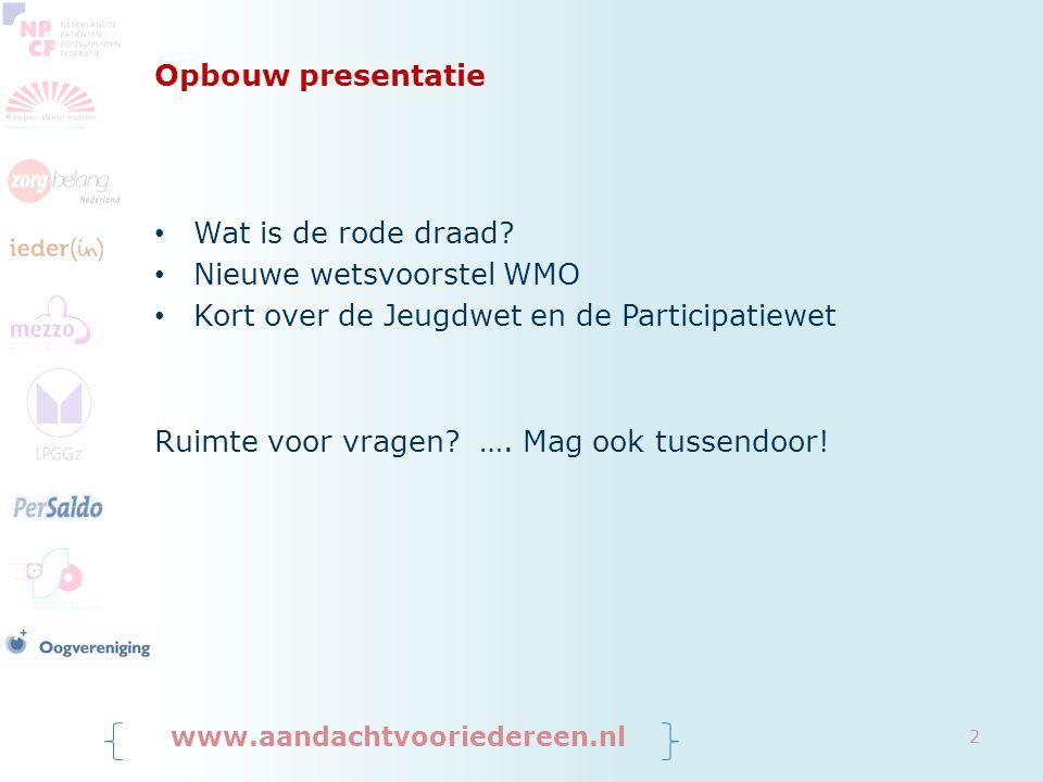 Opbouw presentatie Wat is de rode draad? Nieuwe wetsvoorstel WMO Kort over de Jeugdwet en de Participatiewet Ruimte voor vragen? …. Mag ook tussendoor