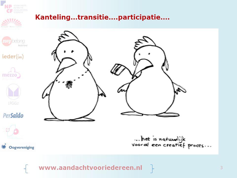 Essentie: PARTICIPATIE Het gaat om meedoen: -Passend Onderwijs (voor alle kinderen) -Jeugdwet: één gezin één plan -WMO: ondersteuning lokaal, dichtbij -Wet Langdurige Zorg: zo thuisnabij mogelijk -Participatiewet: iedereen aan het werk -VN verdrag voor mensen met een beperking: inclusieve samenleving www.aandachtvooriedereen.nl 4