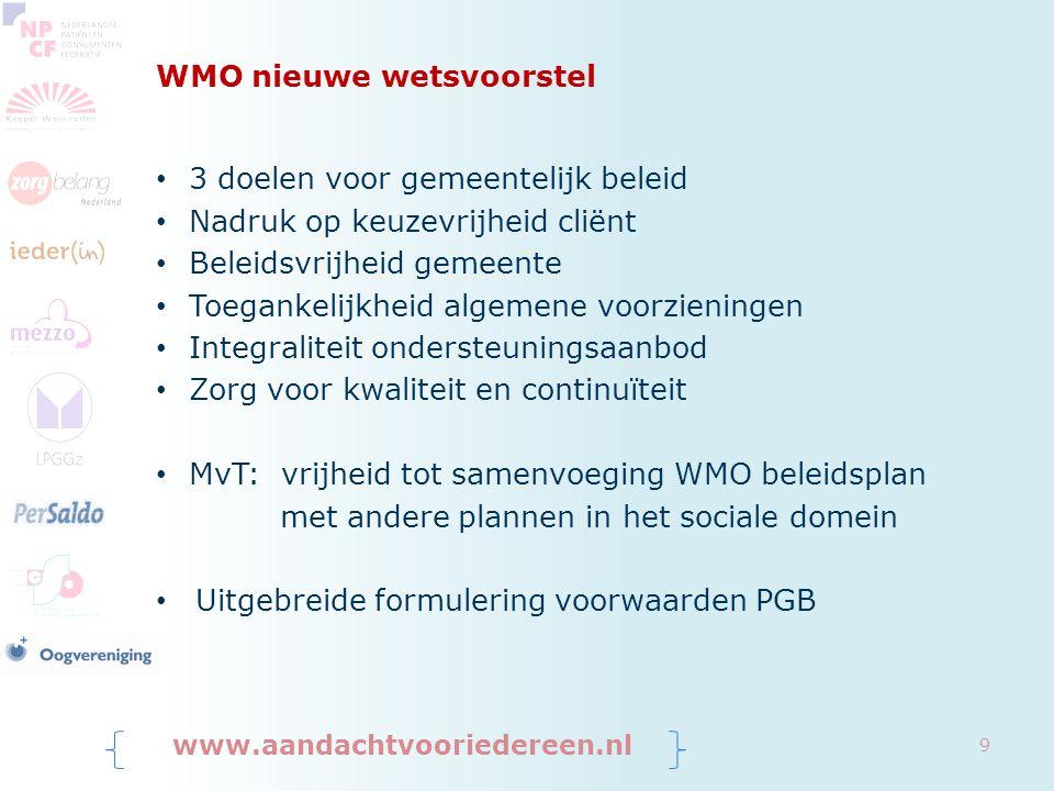 WMO nieuwe wetsvoorstel 3 doelen voor gemeentelijk beleid Nadruk op keuzevrijheid cliënt Beleidsvrijheid gemeente Toegankelijkheid algemene voorzienin