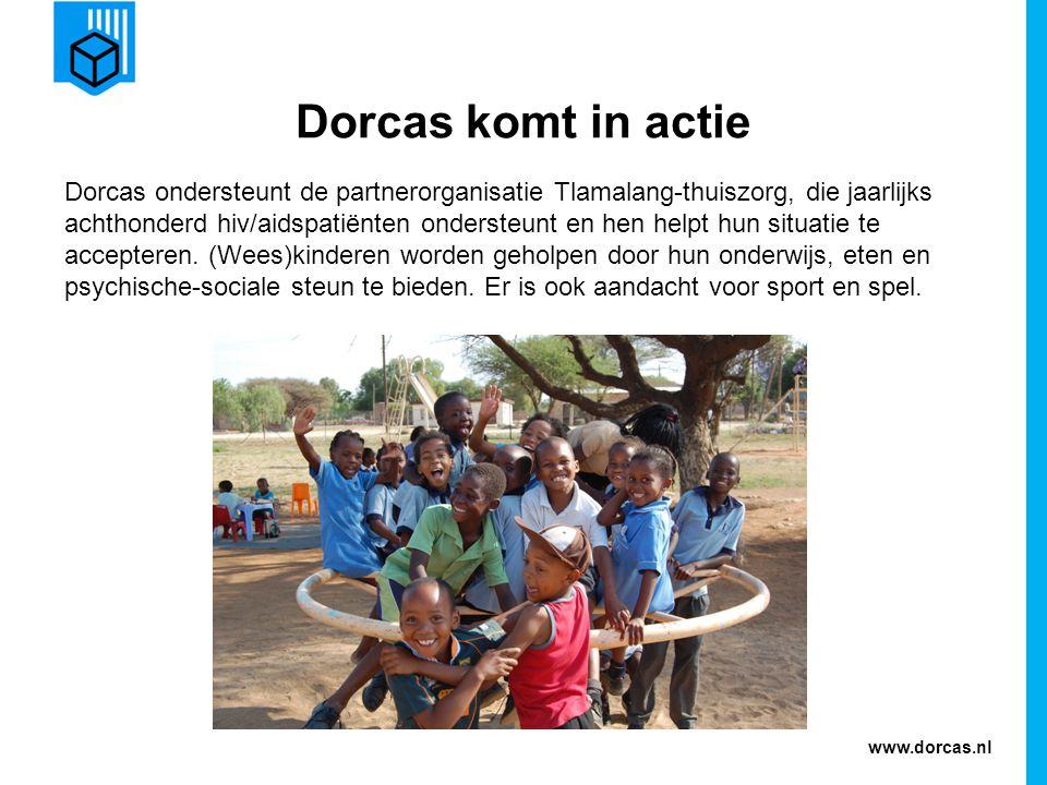 www.dorcas.nl Dorcas komt in actie Dorcas ondersteunt de partnerorganisatie Tlamalang-thuiszorg, die jaarlijks achthonderd hiv/aidspatiënten ondersteu