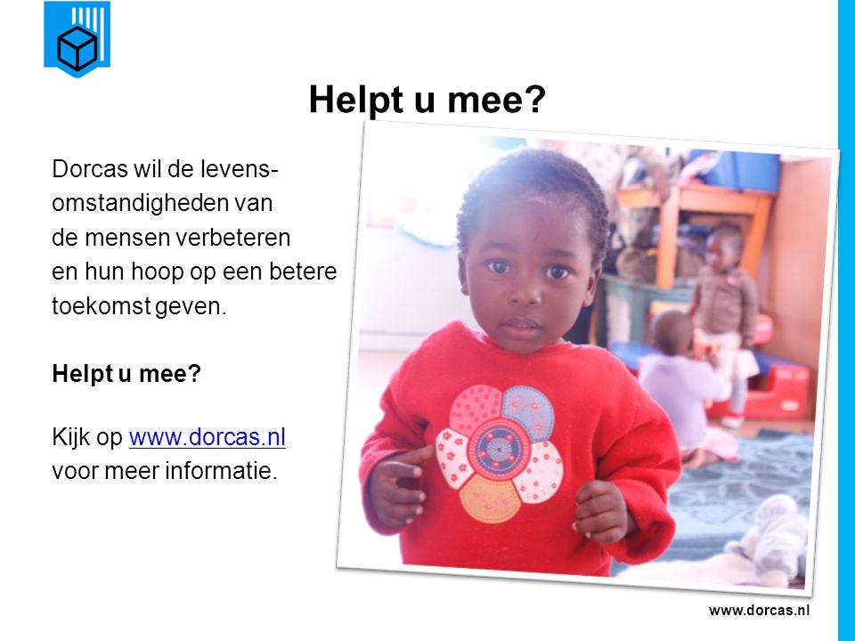 www.dorcas.nl Helpt u mee? Dorcas wil de levens- omstandigheden van de mensen verbeteren en hun hoop op een betere toekomst geven. Helpt u mee? Kijk o