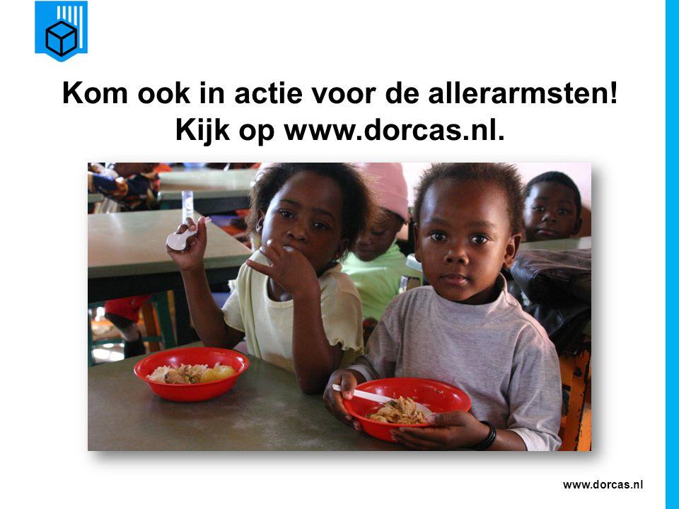 www.dorcas.nl Kom ook in actie voor de allerarmsten! Kijk op www.dorcas.nl.