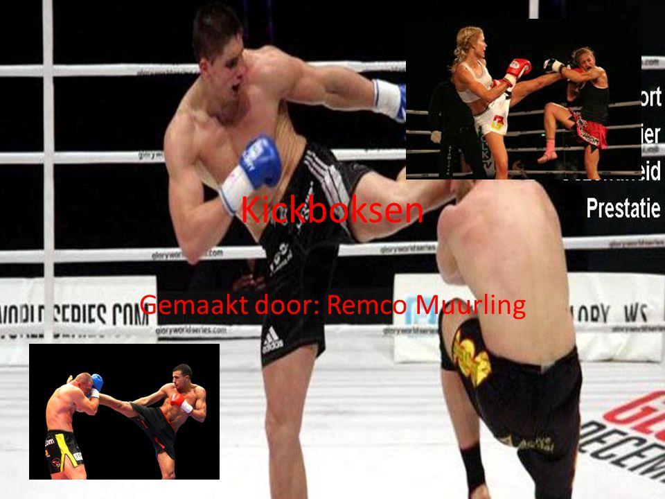 Kickboksen Gemaakt door: Remco Muurling