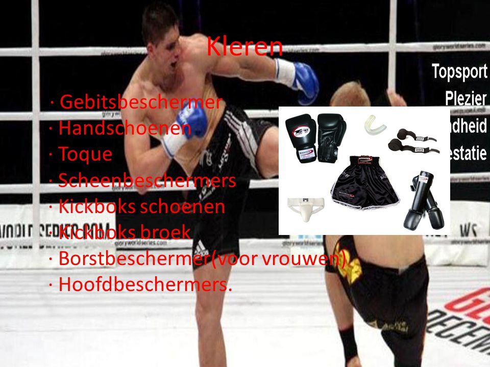 Kleren · Gebitsbeschermer · Handschoenen · Toque · Scheenbeschermers · Kickboks schoenen · Kickboks broek · Borstbeschermer(voor vrouwen) · Hoofdbesch