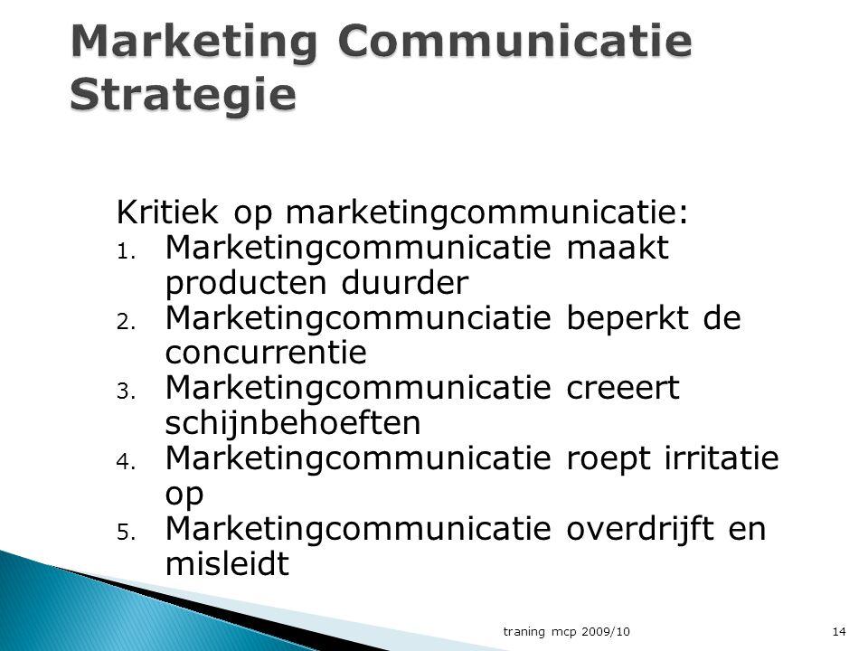 Kritiek op marketingcommunicatie: 1. Marketingcommunicatie maakt producten duurder 2. Marketingcommunciatie beperkt de concurrentie 3. Marketingcommun