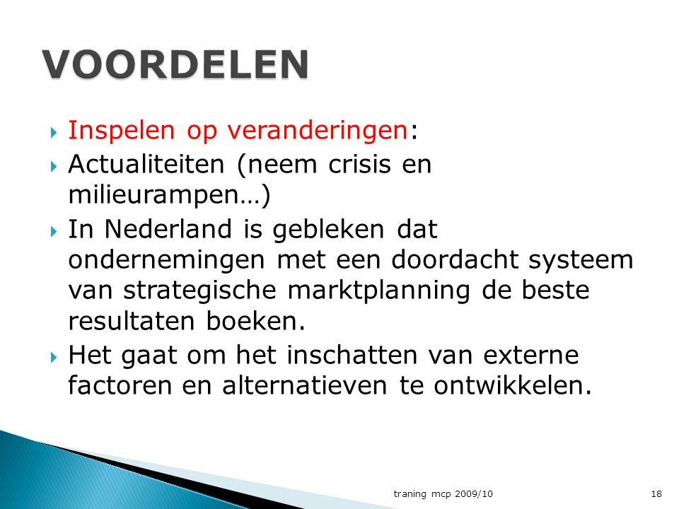  Inspelen op veranderingen:  Actualiteiten (neem crisis en milieurampen…)  In Nederland is gebleken dat ondernemingen met een doordacht systeem van strategische marktplanning de beste resultaten boeken.