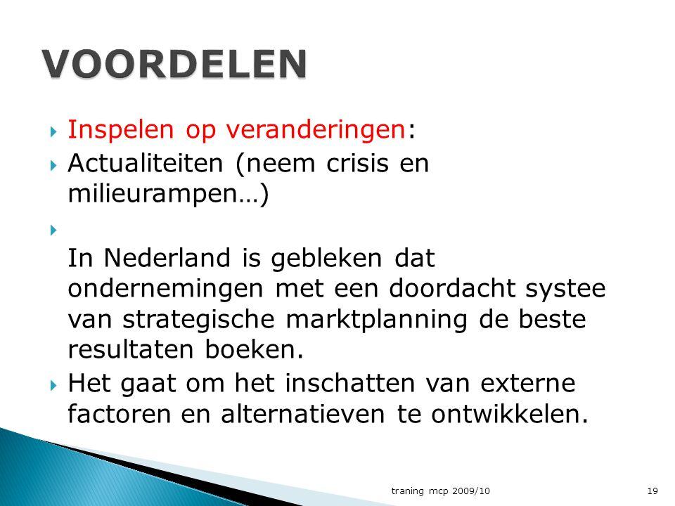  Inspelen op veranderingen:  Actualiteiten (neem crisis en milieurampen…)  In Nederland is gebleken dat ondernemingen met een doordacht systee van strategische marktplanning de beste resultaten boeken.